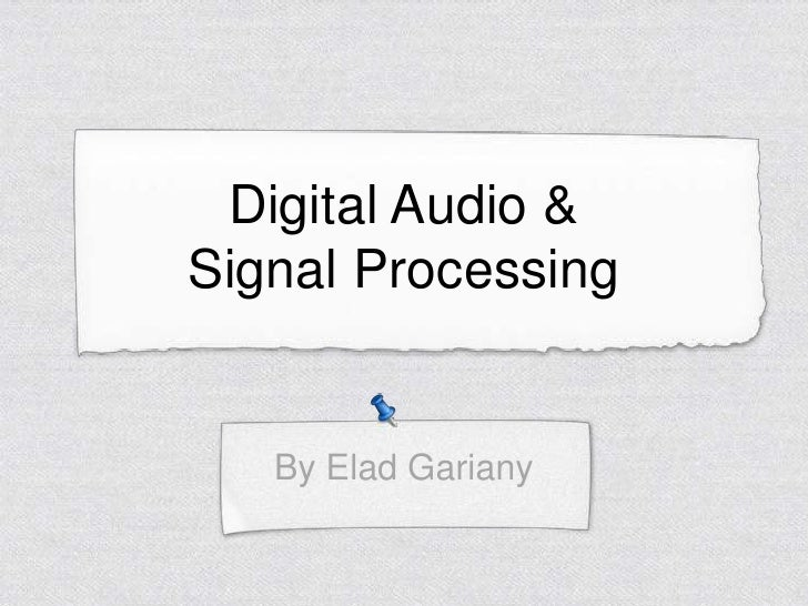 Digital Audio &Signal Processing   By Elad Gariany