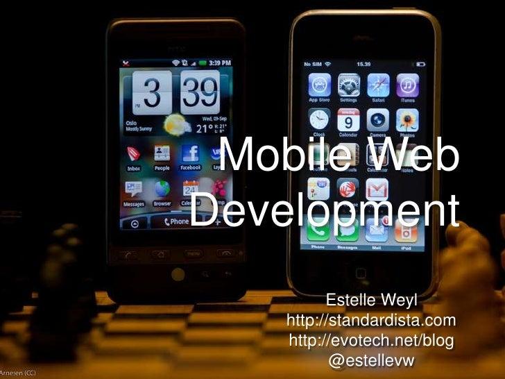 Mobile Web Development<br />Estelle Weyl<br />http://standardista.com<br />http://evotech.net/blog<br />@estellevw<br />
