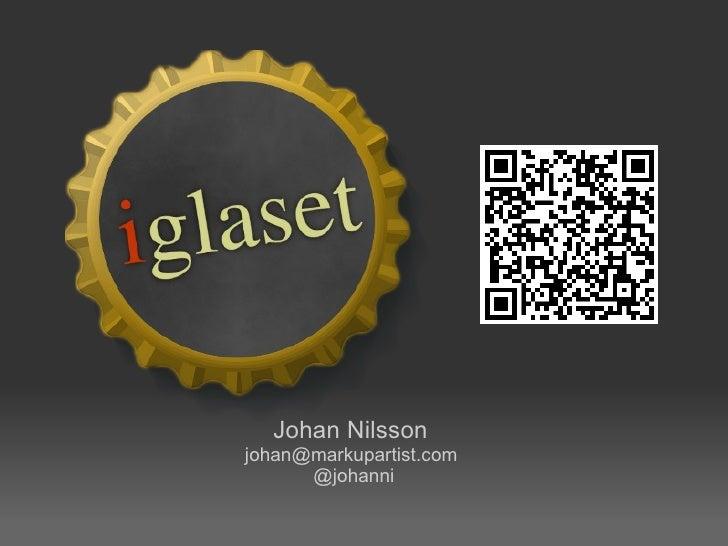 Johan Nilsson johan@markupartist.com  @johanni