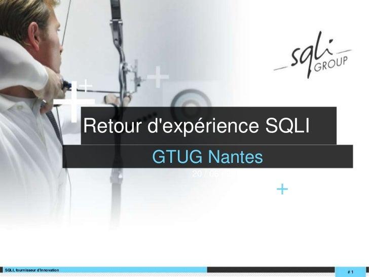 Retour d'expérience SQLI<br />20 / 06 / 2011 V1.0<br />GTUG Nantes<br />+<br />SQLI, fournisseur d'innovation<br /># 1<...