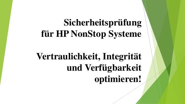 Sicherheitsprüfung  für HP NonStop Systeme  Vertraulichkeit, Integrität  und Verfügbarkeit  optimieren!