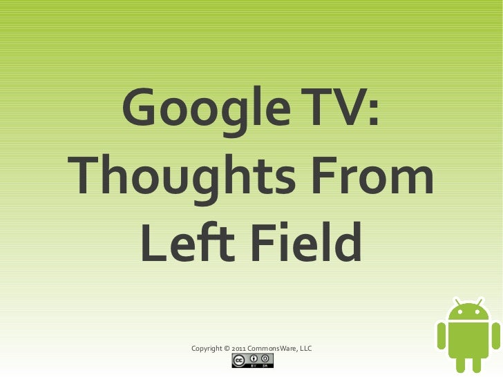 Google TV:Thoughts From  Left Field    Copyright © 2011 CommonsWare, LLC