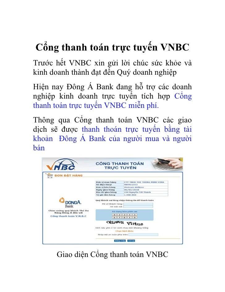 Cổng thanh toán trực tuyến VNBCTrước hết VNBC xin gửi lời chúc sức khỏe vàkinh doanh thành đạt đến Quý doanh nghiệpHiện na...