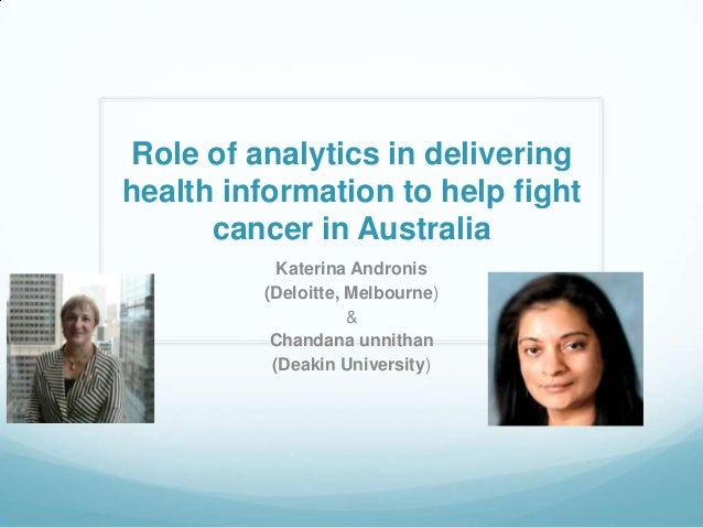 Role of analytics in delivering health information to help fight cancer in Australia Katerina Andronis (Deloitte, Melbourn...