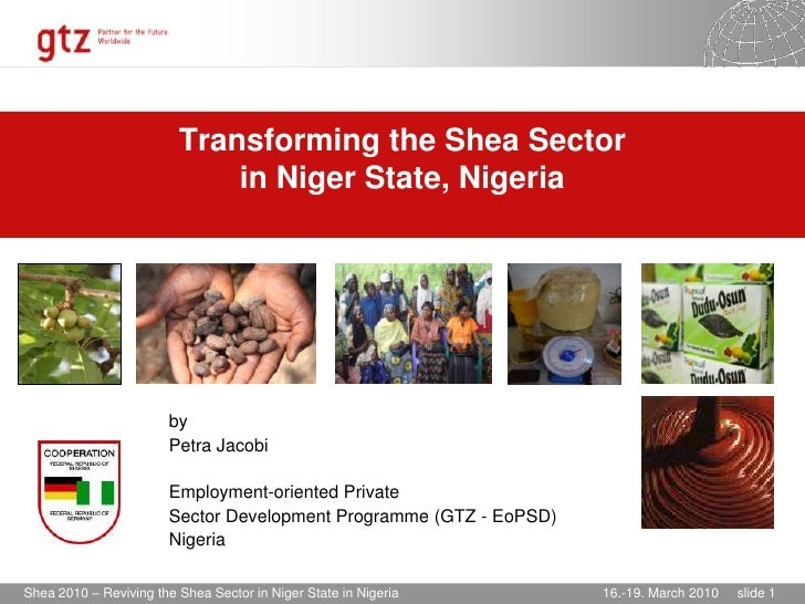 Transforming the Shea Sector   in Niger State, Nigeria <br />by <br />Petra Jacobi<br />Employment-oriented Private ...