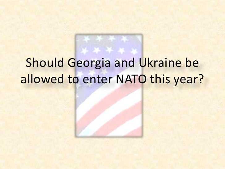 Should Georgia and Ukraine be allowed to enter NATO this year?