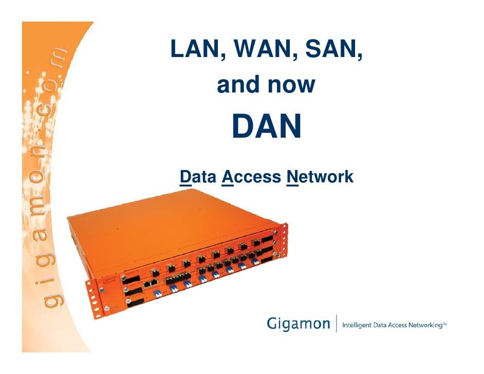 LAN, WAN, SAN,    and now      DAN Data Access Network
