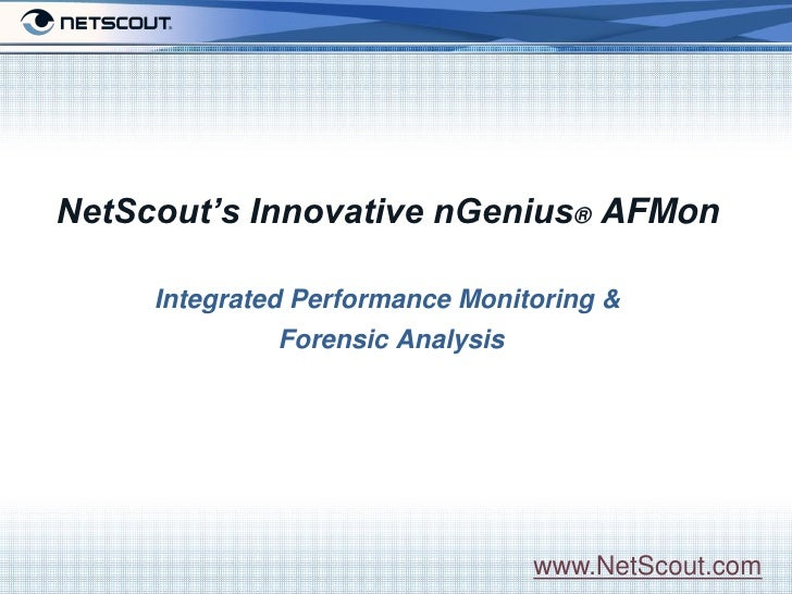 NetScout's Innovative nGenius® AFMon      Integrated Performance Monitoring &Introduction   Forensic Analysis             ...
