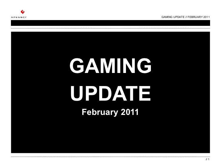 GAMING UPDATE February 2011 GAMING UPDATE // FEBRUARY 2011 //