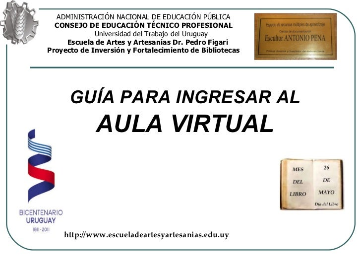 GUÍA PARA INGRESAR AL AULA VIRTUAL ADMINISTRACIÓN NACIONAL DE EDUCACIÓN PÚBLICA CONSEJO DE EDUCACIÓN TÉCNICO PROFESIONAL U...