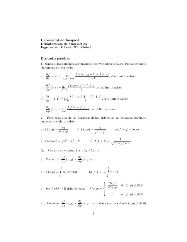 Universidad de Tarapacá Departamento de Matemática Ingenierías Cálculo III Guía 3 Derivadas parciales 1.- Señale si las si...