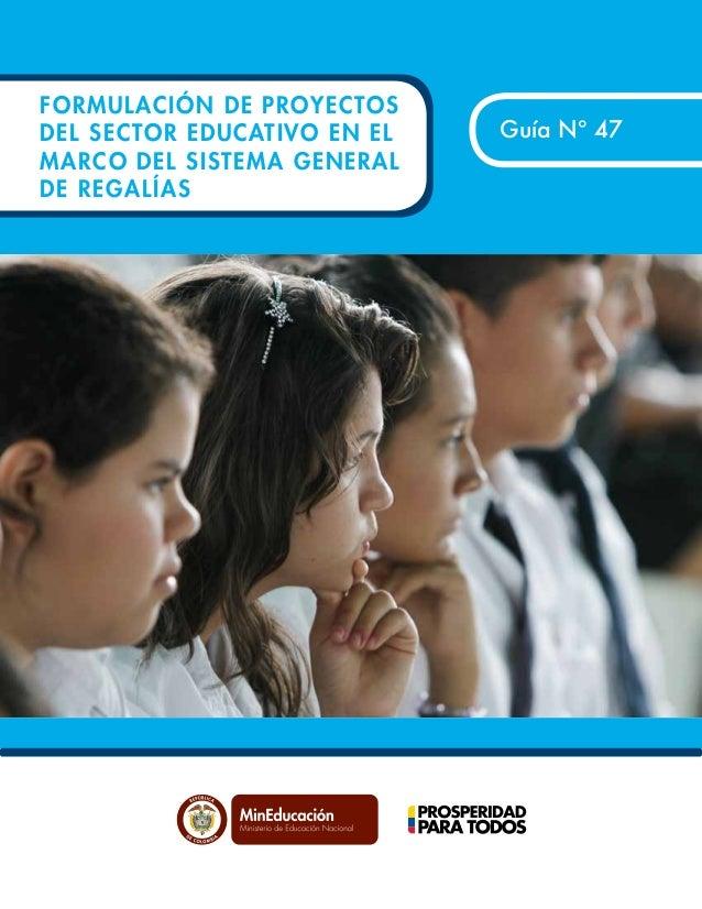 Guía Para la Formulación de Proyectos del Sector Educativo 1 Guía Nº 47 Libertad y Orden FORMULACIÓN DE PROYECTOS DEL SECT...