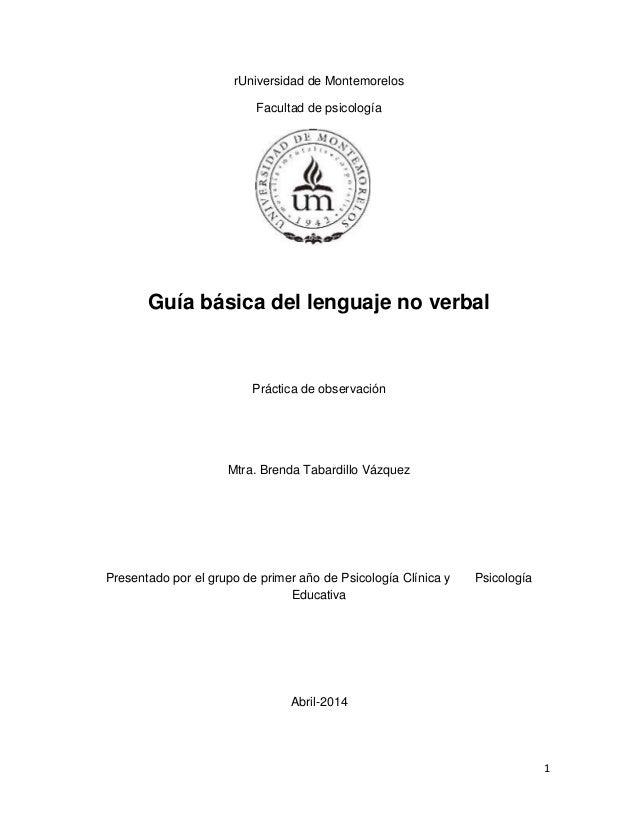 1 rUniversidad de Montemorelos Facultad de psicología Guía básica del lenguaje no verbal Práctica de observación Mtra. Bre...