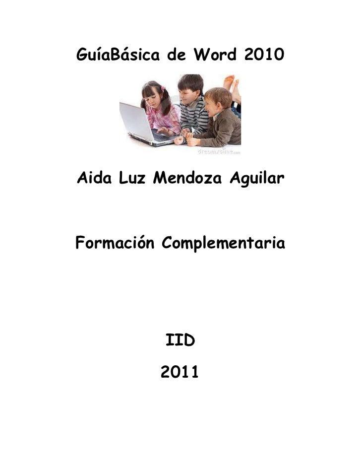 Guía Básica de Word 2010<br />Aida Luz Mendoza Aguilar<br />Formación Complementaria<br />IID<br />2011<br />-1003935-7664...