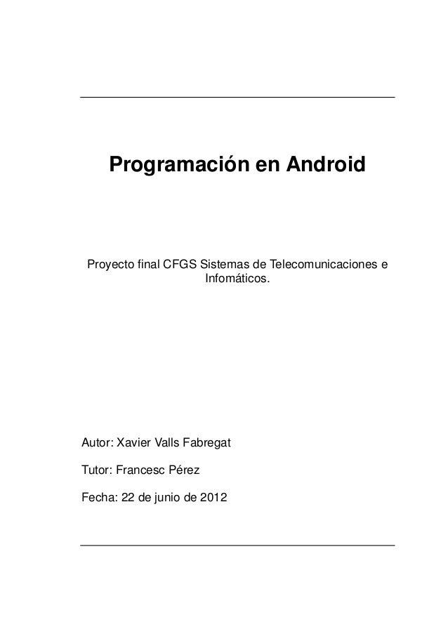 Programación en Android Proyecto final CFGS Sistemas de Telecomunicaciones e                      Infomáticos.Autor: Xavie...
