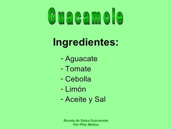 Ingredientes: <ul><li>Aguacate </li></ul><ul><li>Tomate </li></ul><ul><li>Cebolla </li></ul><ul><li>Limón </li></ul><ul><l...