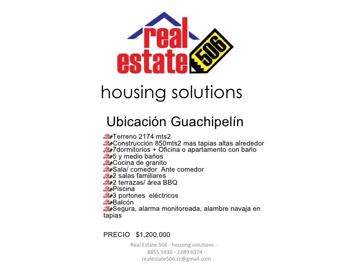 Real Estate 506 - housing solutions   8855 5930 - 2289 6374 - realestate506.cr@gmail.com housing solutions <ul><li>Terren...