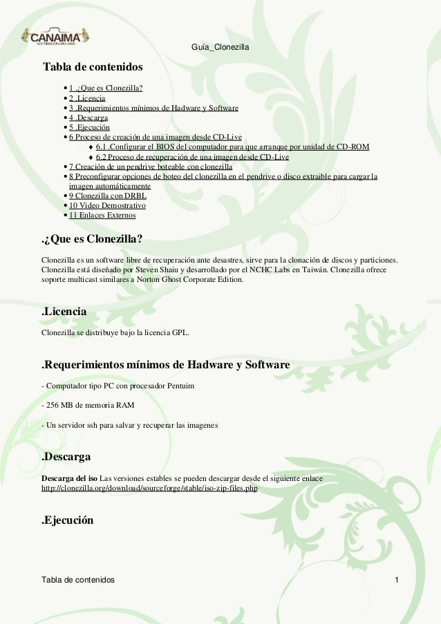 Guía_ClonezillaTabla de contenidos      • 1 .¿Que es Clonezilla?      • 2 .Licencia      • 3 .Requerimientos mínimos de Ha...