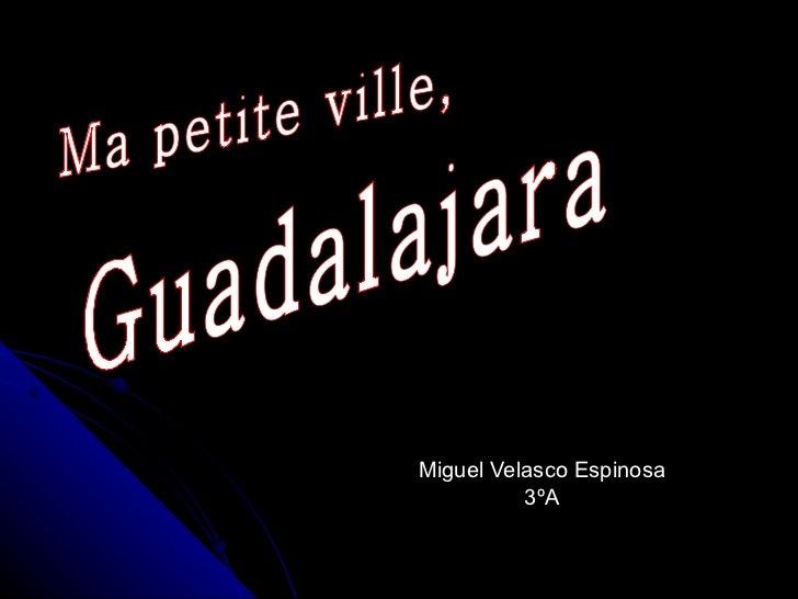 Miguel Velasco Espinosa 3ºA Ma petite ville,  Guadalajara