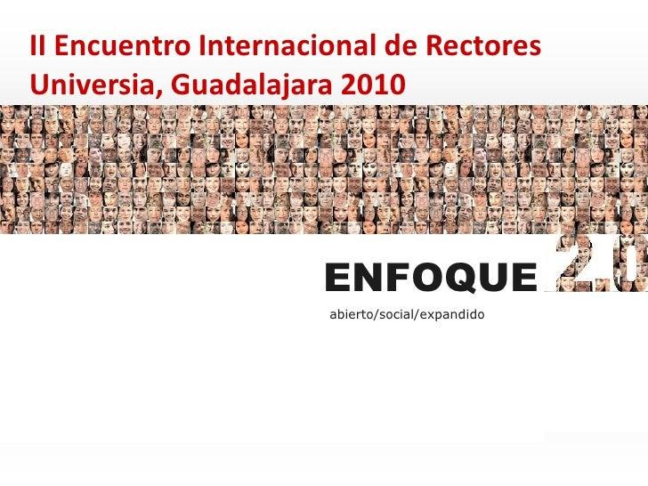 II Encuentro Internacional de Rectores Universia, Guadalajara 2010                          ENFOQUE                       ...