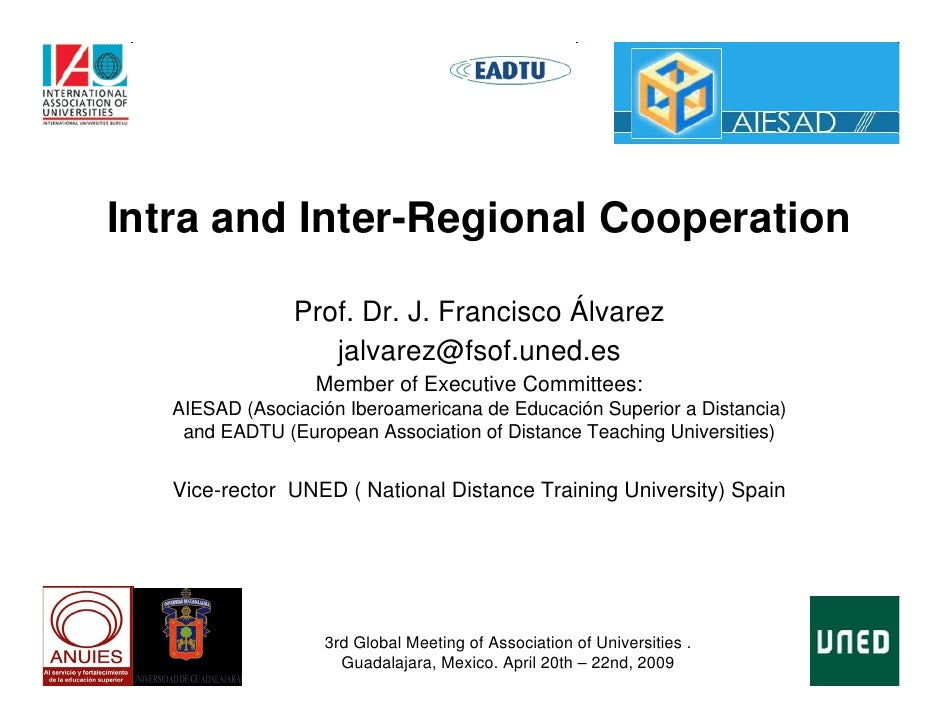 Intra and Inter-Regional Cooperation                Prof. Dr. J. Francisco Álvarez                   jalvarez@fsof.uned.es...