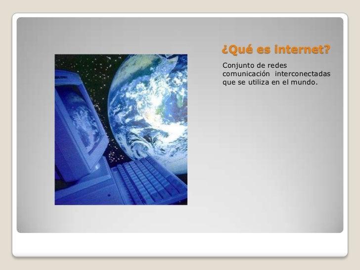 ¿Qué es internet?Conjunto de redescomunicación interconectadasque se utiliza en el mundo.