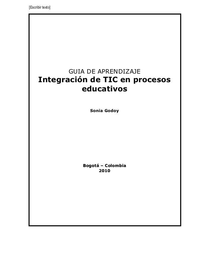 [Escribir texto]                   GUIA DE APRENDIZAJE      Integración de TIC en procesos                educativos      ...