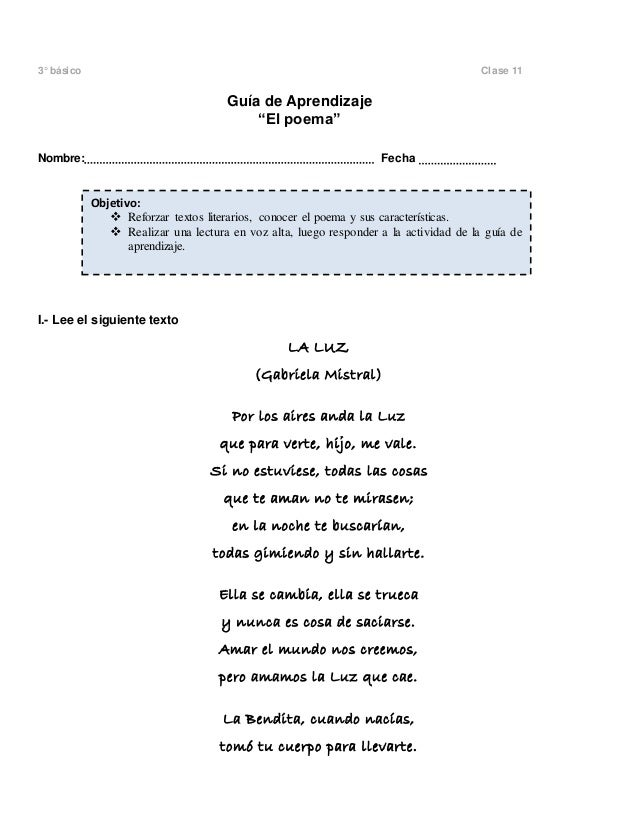 """3° básico Clase 11 Guía de Aprendizaje """"El poema"""" Nombre: Fecha I.- Lee el siguiente texto LA LUZ (Gabriela Mistral) Por l..."""