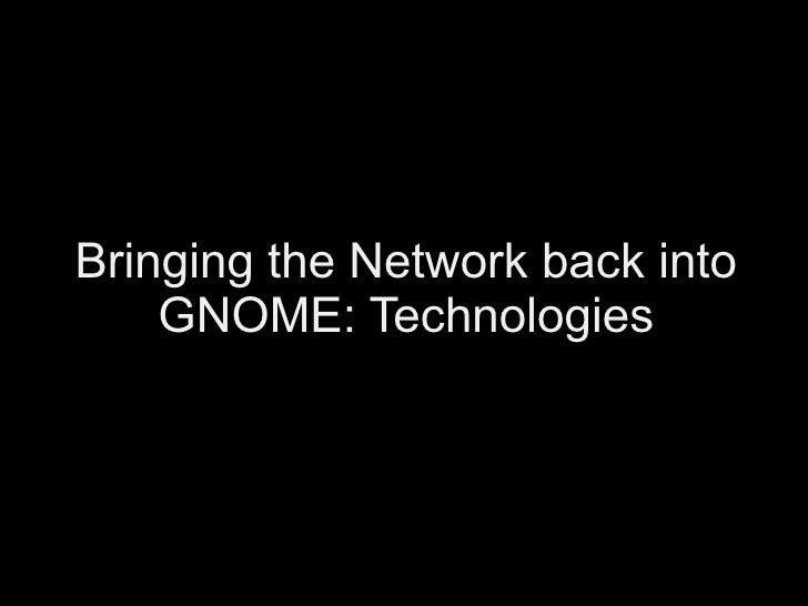 Bringing Network back into GNOME: Technologies
