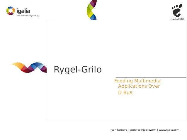 Guadec2010Rygel-Grilo                Feeding Multimedia                  Applications Over                  D-Bus         ...