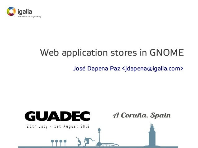 Web application stores in GNOME José Dapena Paz <jdapena@igalia.com>