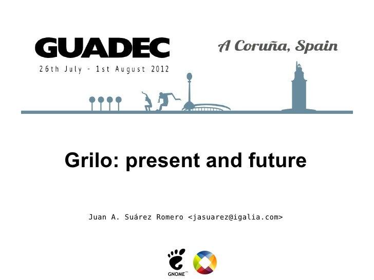 Grilo: present and future  Juan A. Suárez Romero <jasuarez@igalia.com>