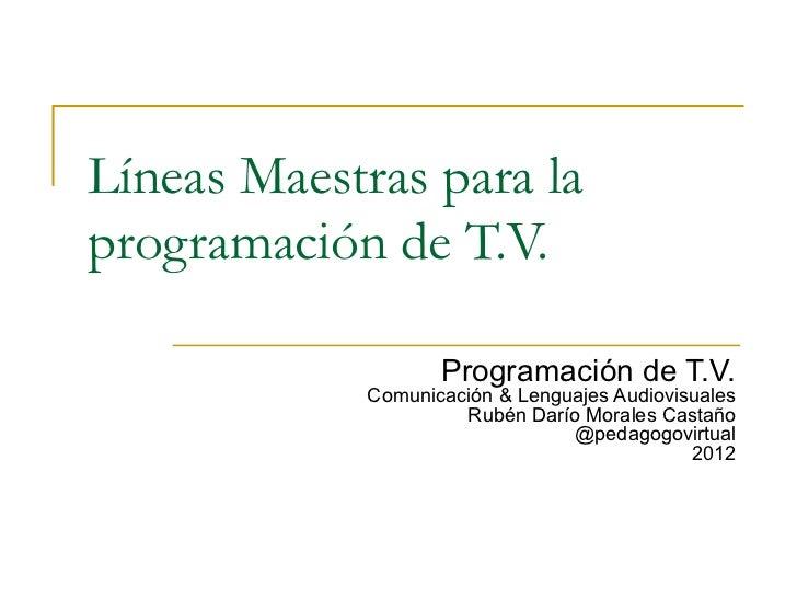 Líneas Maestras para laprogramación de T.V.                   Programación de T.V.            Comunicación & Lenguajes Aud...