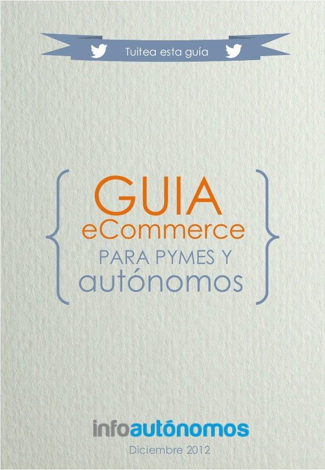 Tuitea esta guía GUIAeCommerce PARA PYMES Yautónomos   Diciembre 2012