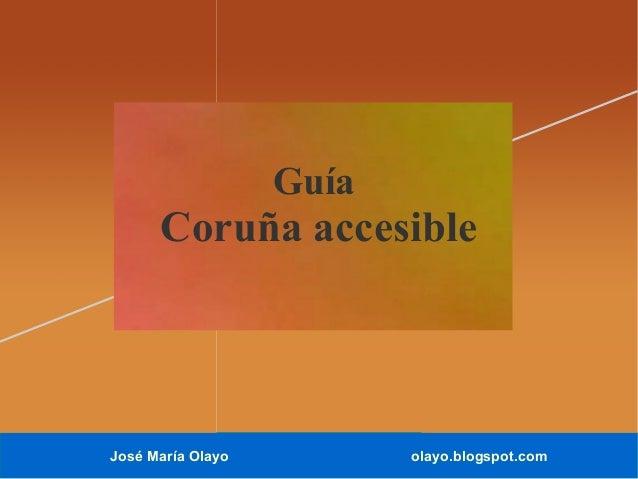 Guía  Coruña accesible  José María Olayo  olayo.blogspot.com