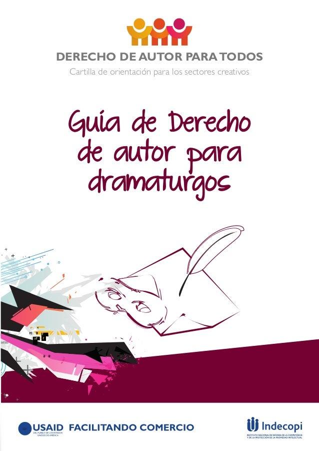 DERECHO DE AUTOR PARATODOS Cartilla de orientación para los sectores creativos Guía de Derecho de autor para dramaturgos