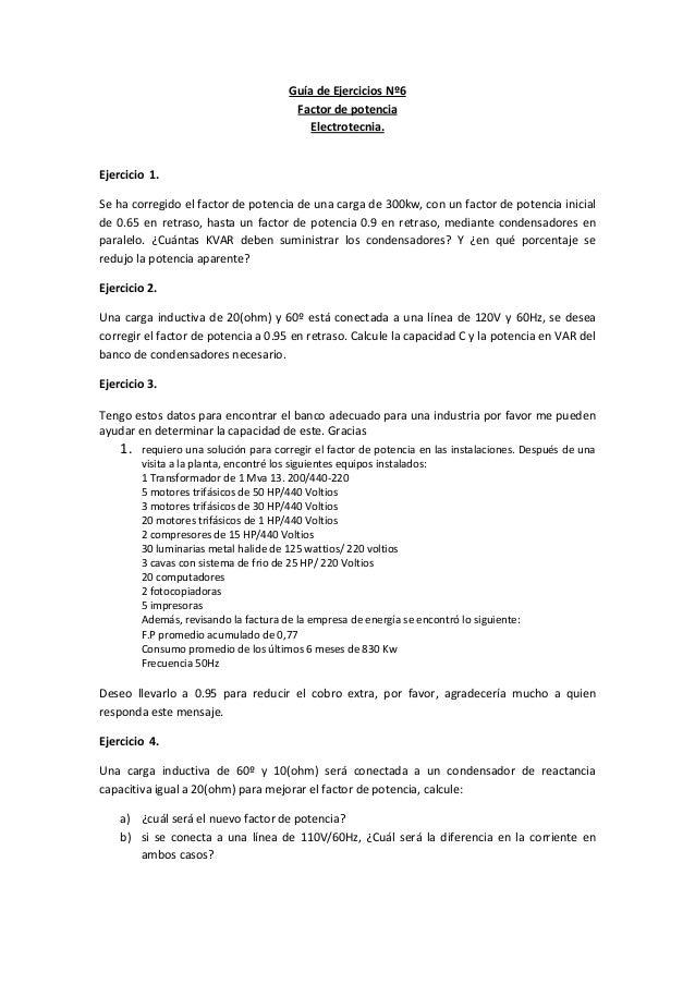 Guía de Ejercicios Nº6 Factor de potencia Electrotecnia. Ejercicio 1. Se ha corregido el factor de potencia de una carga d...