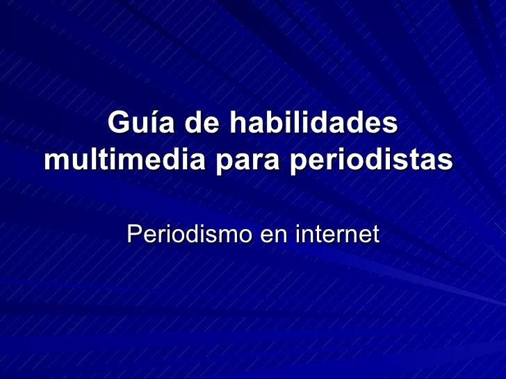 Guía de habilidades multimedia para periodistas   Periodismo en internet