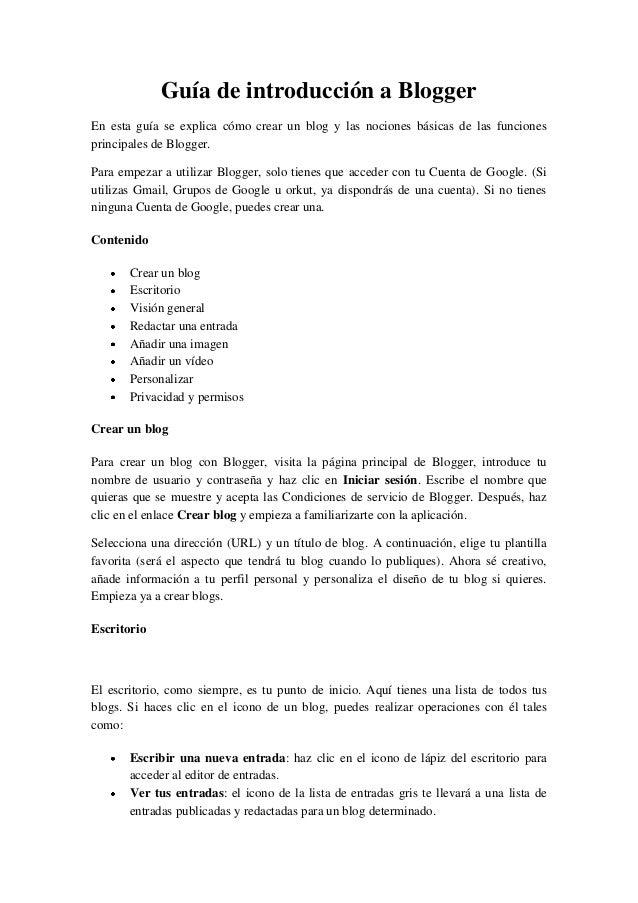 Guía de introducción a Blogger En esta guía se explica cómo crear un blog y las nociones básicas de las funciones principa...