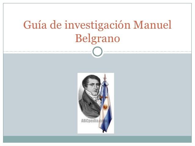 Guía de investigación Manuel          Belgrano