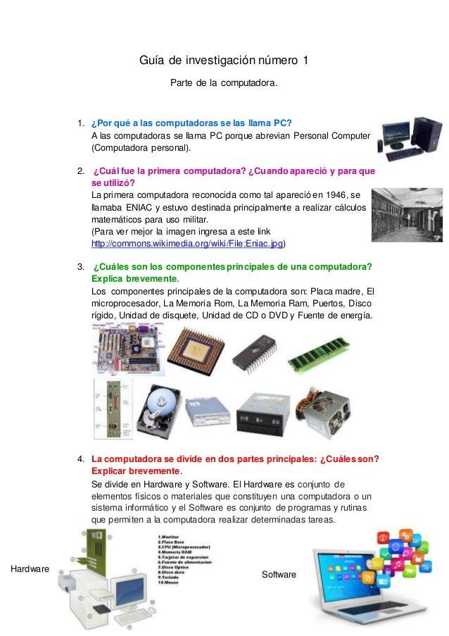 Guía de investigación número 1  Parte de la computadora.  1. ¿Por qué a las computadoras se las llama PC?  A las computado...