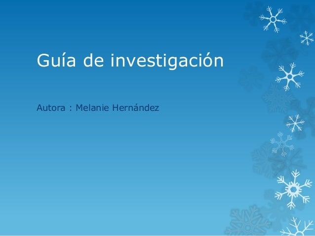 Guía de investigación Autora : Melanie Hernández