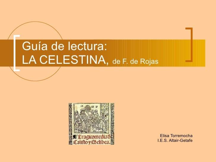 Guía de lectura: LA CELESTINA,  de F. de Rojas Elisa Torremocha I.E.S. Altair-Getafe
