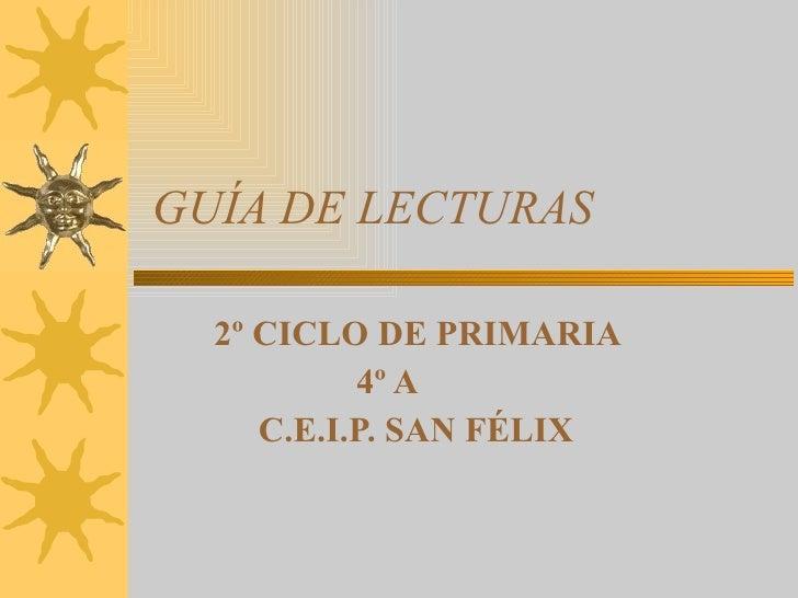 GUÍA DE LECTURAS 2º CICLO DE PRIMARIA 4º A C.E.I.P. SAN FÉLIX