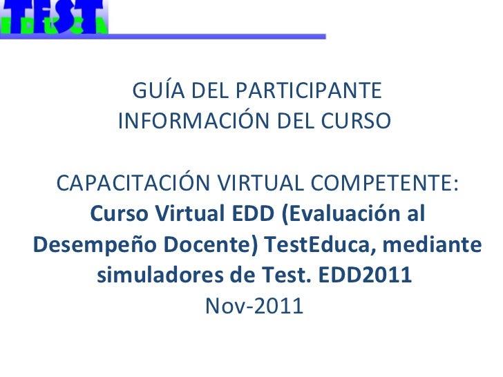 GUÍA DEL PARTICIPANTE INFORMACIÓN DEL CURSO    CAPACITACIÓN VIRTUAL COMPETENTE:  Curso Virtual EDD (Evaluación al Desempeñ...