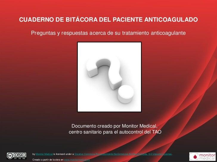 CUADERNO DE BITÁCORA DEL PACIENTE ANTICOAGULADO   Preguntas y respuestas acerca de su tratamiento anticoagulante          ...