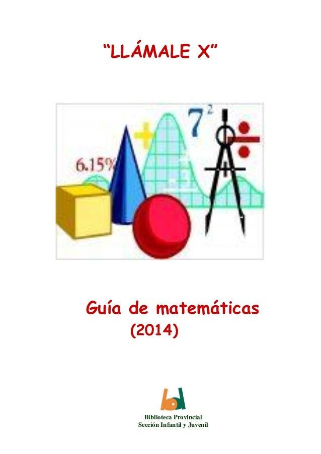 """""""LLÁMALE X"""" Guía de matemáticas (2014) Biblioteca Provincial Sección Infantil y Juvenil"""