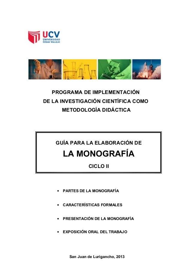 PROGRAMA DE IMPLEMENTACIÓN DE LA INVESTIGACIÓN CIENTÍFICA COMO METODOLOGÍA DIDÁCTICA  GUÍA PARA LA ELABORACIÓN DE  LA MONO...