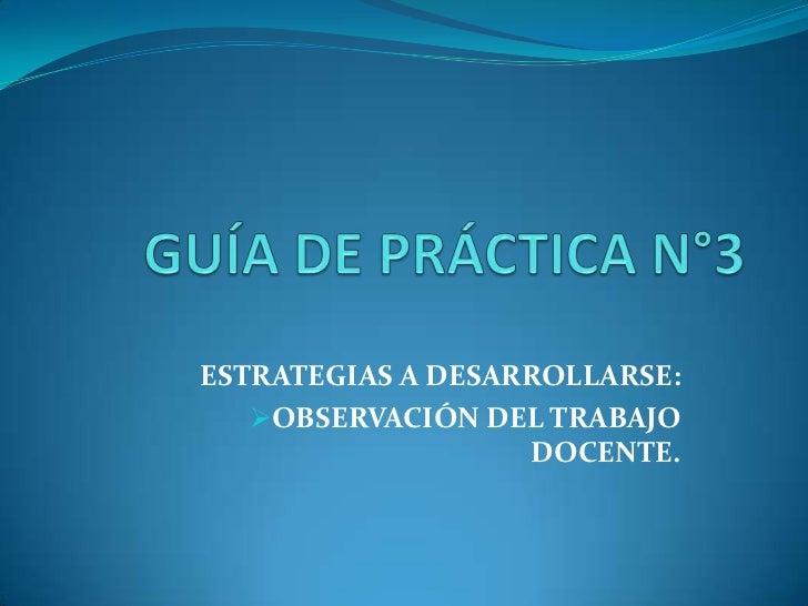 ESTRATEGIAS A DESARROLLARSE:   OBSERVACIÓN DEL TRABAJO                   DOCENTE.