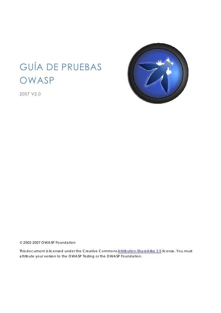 GUÍA DE PRUEBAS OWASP 2007 V2.0     © 2002-2007 OWASP Foundation  This document is licensed under the Creative Commons Att...